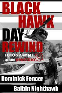 Clicca per leggere la scheda editoriale di Black Hawk Day Rewind - Fotogrammi di un Omicidio di Dominick Fencer e Baibin Nighthawk