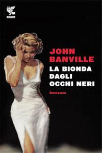 Clicca per leggere la scheda editoriale di La Bionda dagli Occhi Neri di John Banville
