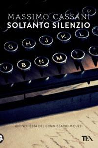 Clicca per leggere la scheda editoriale di Soltanto Silenzio di Massimo Cassani
