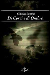 Clicca per leggere la scheda editoriale di Di corvi e di ombre di Gabriele Luzzini