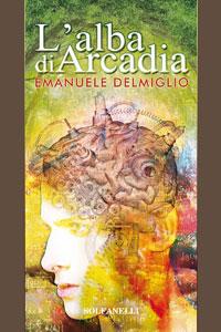 Clicca per leggere la scheda editoriale di L'Alba di Arcadia di Emanuele Delmiglio