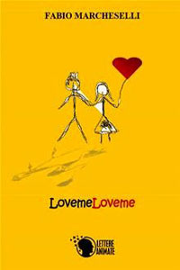 Clicca per leggere la scheda editoriale di LovemeLoveme di Fabio Marcheselli