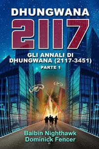 Clicca per leggere la scheda editoriale di Dhungwana 2117 - Gli Annali di Dhungwana (2117 - 3451). Parte I di Dominick Fencer e Baibin Nighthawk