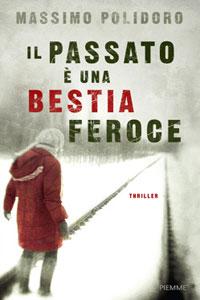 Clicca per leggere la scheda editoriale di Il passato è una bestia feroce di Massimo Polidoro