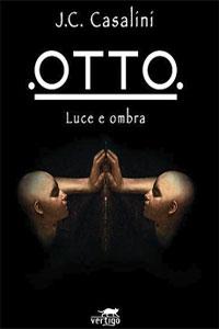Clicca per leggere la scheda editoriale di Otto. Luce e ombra di Jean Christophe Casalini