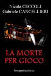 Nicola Ceccoli e Gabriele Cancellieri - La Morte per Gioco