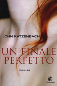 Clicca per leggere la scheda editoriale di Un Finale Perfetto di John Katzenbach