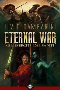Clicca per leggere la scheda editoriale di Eternal War - Gli Eserciti dei Santi di Livio Gambarini