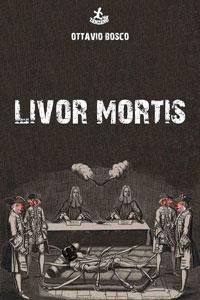 Clicca per leggere la scheda editoriale di Livor Mortis di Ottavio Bosco