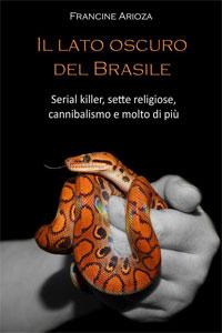 Clicca per leggere la scheda editoriale di Il Lato oscuro del Brasile di Francine Arioza