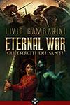 Eternal War - Gli Eserciti dei Santi di Livio Gambarini