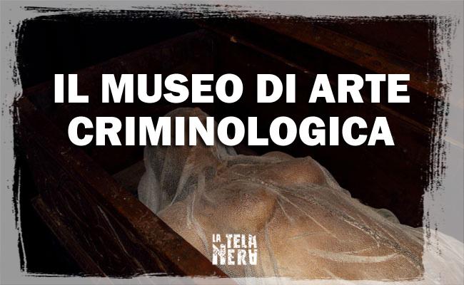 Il Museo di Arte Criminologica di Roberto Paparella