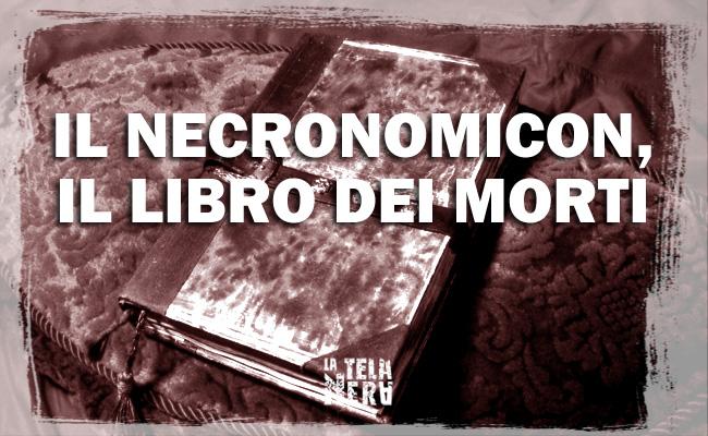 La leggenda dell'esistenza del Necronomicon, il libro dei morti