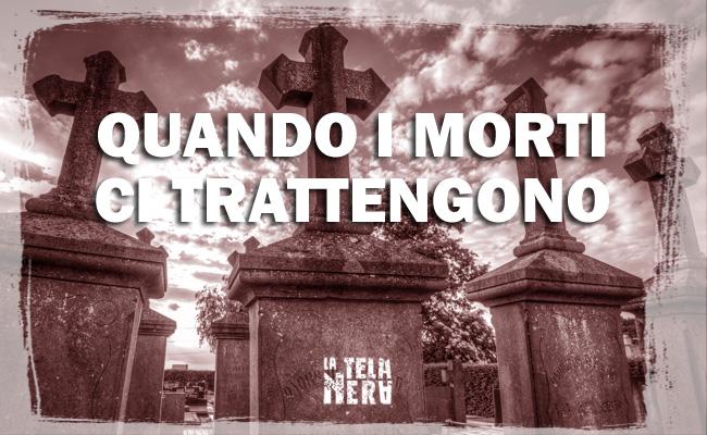 La leggenda metropolitana dei morti che ci trattengono al cimitero