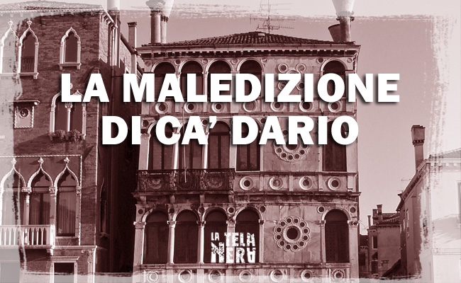Ca' Dario la casa maledetta di Venezia